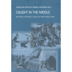 Caught in the Middle: Neutrals, Neutrality and the First World War