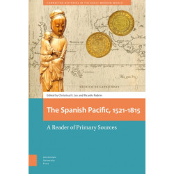 The Spanish Pacific, 1521-1815: A Reader of Primary Sources
