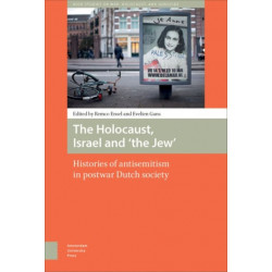 The Holocaust, Israel and 'the Jew': Histories of Antisemitism in Postwar Dutch Society