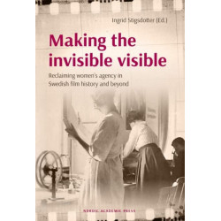 Making the invisible visible: Reclaiming womens agency in Swedish film history and beyond
