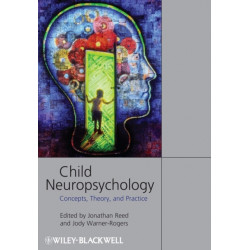 Child Neuropsychology: Concepts, Theory, and Practice