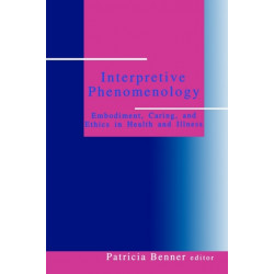 Interpretive Phenomenology: Embodiment, Caring, and Ethics in Health and Illness