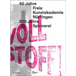 Voll Stoff!: 40 Jahre Freie Kunstakademie Nurtingen. 200 Jahre Spinnerei