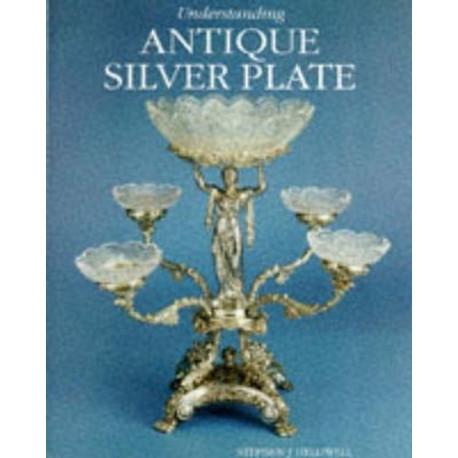 Understanding Antique Silver Plate Reference and Price Guide