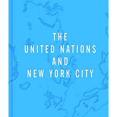The United Nations and New York City: A Home for the World