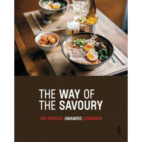 Way of the Savoury: The Official Umamido Cookbook