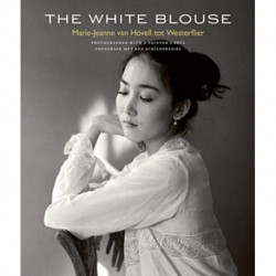 The White Blouse: Marie-Jeanne van Hoevell tot Westerflier - Photographer with a Painter's Soul