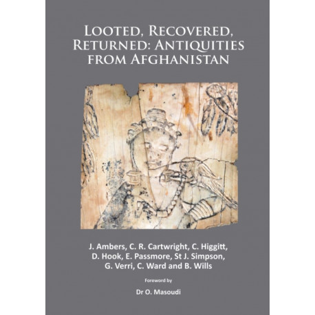 Looted, Recovered, Returned: Antiquities from Afghanistan: A detailed scientific and conservation record of a group of ivory and bone furniture overlays excavated at Begram, stolen from the National Museum of Afghanistan, privately acquired on behalf of K