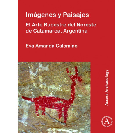 Imagenes y Paisajes: El Arte Rupestre del Noreste de Catamarca, Argentina