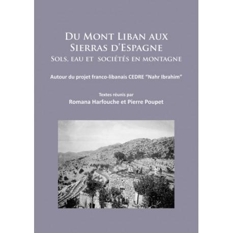 """Du Mont Liban aux Sierras d'Espagne: Sols, eau et societes en montagne: Autour du projet franco-libanais CEDRE """"Nahr Ibrahim"""""""