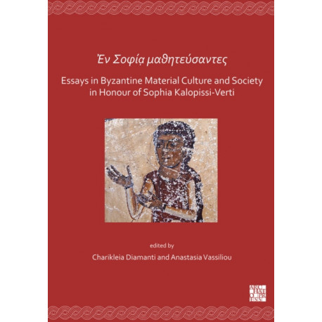 En Sofia mathitefsantes: Essays in Byzantine Material Culture and Society in Honour of Sophia Kalopissi-Verti