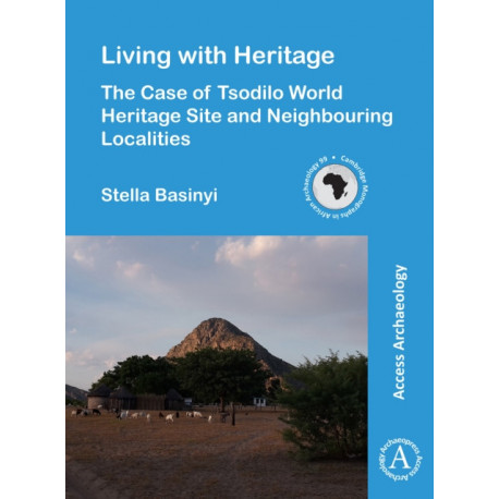 Living with Heritage: The Case of Tsodilo World Heritage Site and Neighbouring Localities