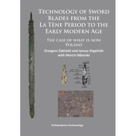 Technology of Sword Blades from the La Tene Period to the Early Modern Age: The case of what is now Poland