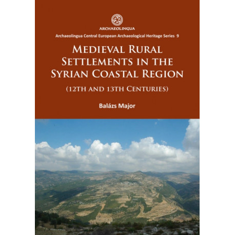 Medieval Rural Settlements in the Syrian Coastal Region (12th and 13th Centuries)