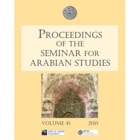 Proceedings of the Seminar for Arabian Studies Volume 45 2015