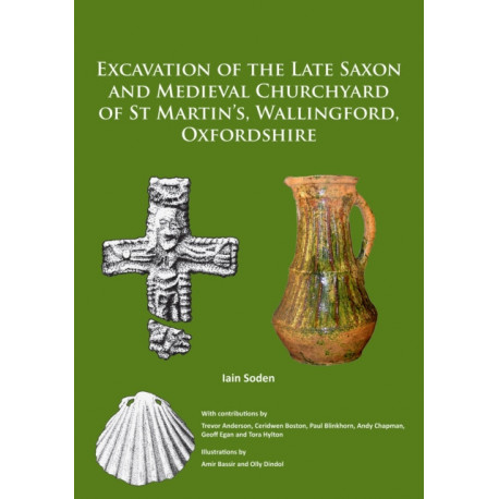 Excavation of the Late Saxon and Medieval Churchyard of St Martin's, Wallingford, Oxfordshire
