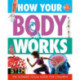 How Your Body Works: The Ultimate Visual Guide for Children