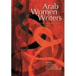 Arab Women Writers: A Critical Reference Guide, 1873-1999