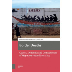 Border Deaths: Causes, Dynamics and Consequences of Migration-related Mortality
