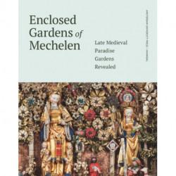 Enclosed Gardens of Mechelen: Late Medieval Paradise Gardens Revealed