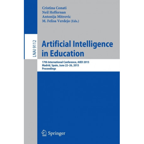 Artificial Intelligence in Education: 17th International Conference, AIED 2015, Madrid, Spain, June 22-26, 2015. Proceedings