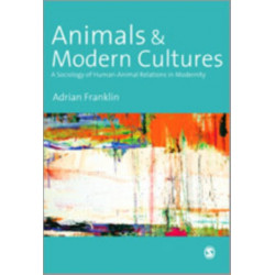 Animals and Modern Cultures: A Sociology of Human-Animal Relations in Modernity