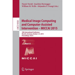 Medical Image Computing and Computer-Assisted Intervention -- MICCAI 2015: 18th International Conference, Munich, Germany, October 5-9, 2015, Proceedings, Part II