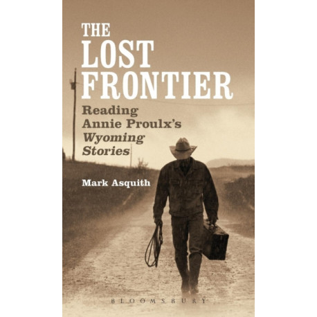 The Lost Frontier: Reading Annie Proulx's Wyoming Stories