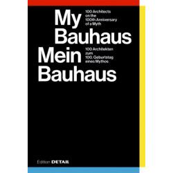 My Bauhaus - Mein Bauhaus: 100 Architekten zum 100. Geburtstag eines Mythos / 100 Architects on the 100th Anniversary of a Myth