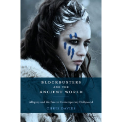 Blockbusters and the Ancient World: Allegory and Warfare in Contemporary Hollywood