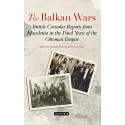 The Balkan Wars: British Consular Reports from Macedonia in the Final Years of the Ottoman Empire