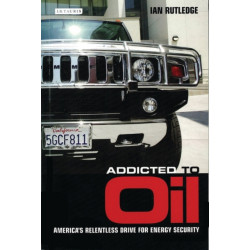 Addicted to Oil: America's Relentless Drive for Energy Security