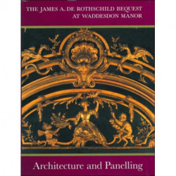 Architecture and Panelling: James A.De Rothschild Bequest at Waddesdon Manor