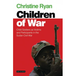 Children of War: Child Soldiers as Victims and Participants in the Sudan Civil War