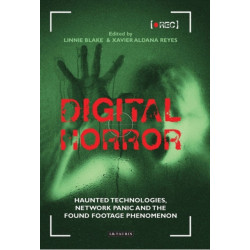 Digital Horror: Haunted Technologies, Network Panic and the Found Footage Phenomenon