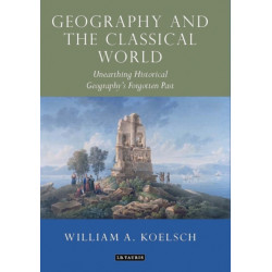 Geography and the Classical World: Unearthing Historical Geography's Forgotten Past