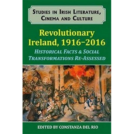 Revolutionary Ireland, 1916-2016: Historical Facts & Social Transformations Re-Assessed