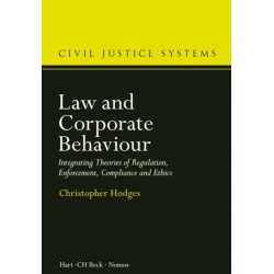 Law and Corporate Behaviour: Integrating Theories of Regulation, Enforcement, Compliance and Ethics