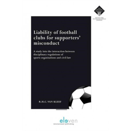 Liability of Football Clubs for Supporters' Misconduct: A Study into the Interaction Between Disciplinary Regulations of Sports Organisations and Civil Law