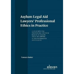 Asylum Legal Aid Lawyers' Professional Ethics in Practice: A Study Into the Professional Decision Making of Asylum Legal Aid Lawyers in the Netherlands and England