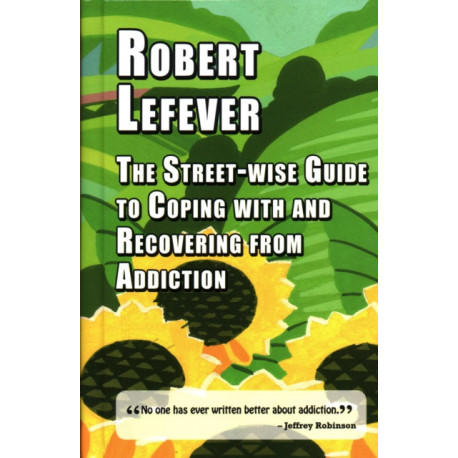 The The Street-wise Guide to Coping with and Recovering from Addiction