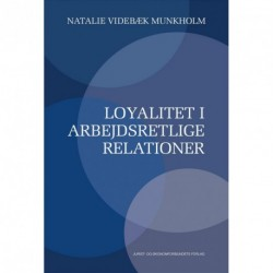 Loyalitet i arbejdsretlige relationer: Ph.d-afhandling