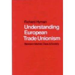 Understanding European Trade Unionism: Between Market, Class and Society