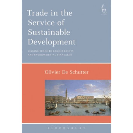 Trade in the Service of Sustainable Development: Linking Trade to Labour Rights and Environmental Standards