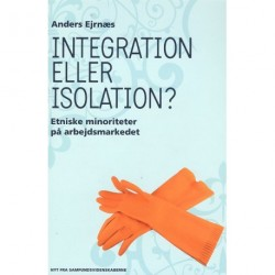Integration eller isolation: etniske minoriteter på arbejdsmarkedet