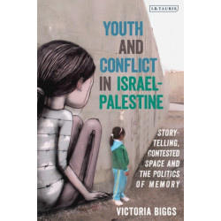 Youth and Conflict in Israel-Palestine: Storytelling, Contested Space and the Politics of Memory