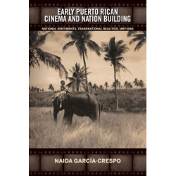 Early Puerto Rican Cinema and Nation Building: National Sentiments, Transnational Realities, 1897-1940