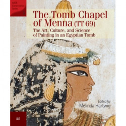 The The Tomb Chapel of Menna (TT 69): The Art, Culture, and Science of Painting in an Egyptian Tomb