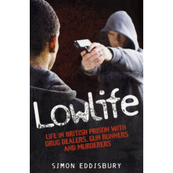 LowLife: Life in British Prison with Drug Dealers, Gun Runners and Murderers.
