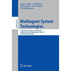 Multiagent System Technologies: 13th German Conference, MATES 2015, Cottbus, Germany, September 28 - 30, 2015, Revised Selected Papers